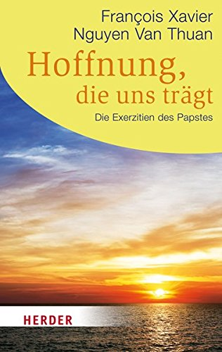 Hoffnung, die uns trägt: Die Exerzitien des Papstes (HERDER spektrum)