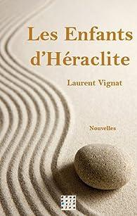 Les enfants d'Héraclite par Laurent Vignat