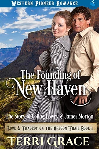 The Founding of New Haven: The Story of Celine Lowry and James Morton (Love and Tragedy on the Oregon Trail Book 1) by [Grace, Terri]