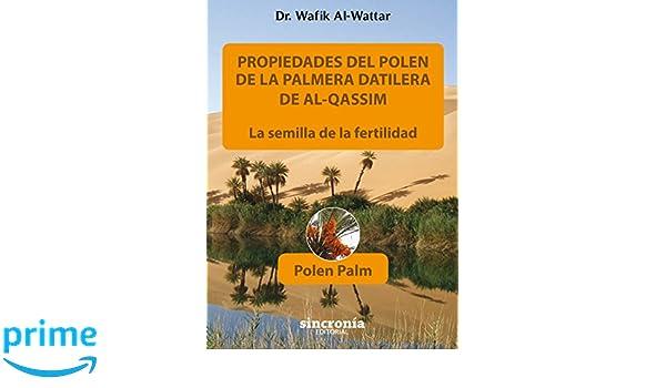 Propiedades del polen de la palmera datilera de Al-Qassim. La semilla de la fertilidad: Amazon.es: Wafik Al-Wattar Al-Sabbach: Libros