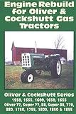 Engine Rebuild for Oliver and Cockshutt Gas Tractors: 1550, 1555, 1600, 1650, 1655, Oliver 77, Super 77, 88, Super 88, 770, 880, 1750, 1755, 1800, 1850 and 1855