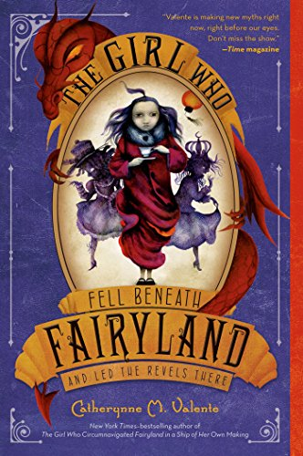 - The Girl Who Fell Beneath Fairyland and Led the Revels There