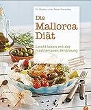 Die Mallorca-Diät: Leicht leben mit der mediterranen Ernährung