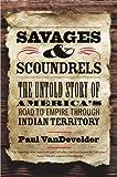 Savages and Scoundrels, Paul VanDevelder, 030018185X