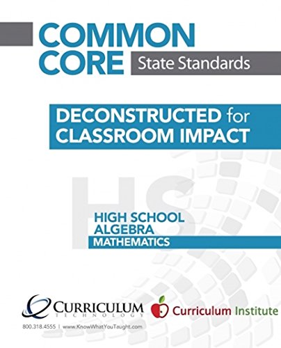 School Standards Math High (Common Core State Standards Deconstructed for Classroom Impact: High School - Algebra Mathematics (Common Core Deconstructed Standards - Math Book 9))