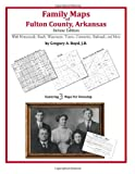 Family Maps of Fulton County, Arkansas, Deluxe Edition : With Homesteads, Roads, Waterways, Towns, Cemeteries, Railroads, and More, Boyd, Gregory A., 142031419X