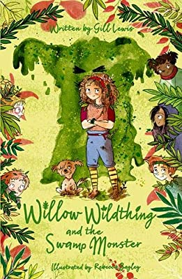 Willow Wildthing and the Swamp Monster: Amazon.co.uk: Gill Lewis ...