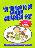 img - for 101 Things to Do When Children Say I'M BORED!: The Checklist and Journal for Busy Families book / textbook / text book