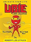 UBIE: THE UBINATOR