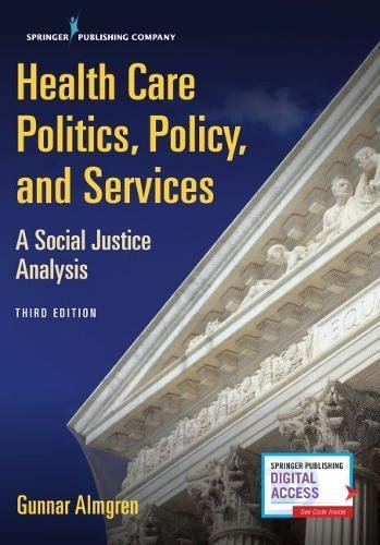 826168973 - Health Care Politics, Policy, and Services, Third Edition: A Social Justice Analysis