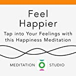 Feel Happier: Tap into Your Feelings with this Happiness Meditation | Elisha Goldstein
