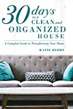 30 Days to a Clean and Organized House: A complete guide to...