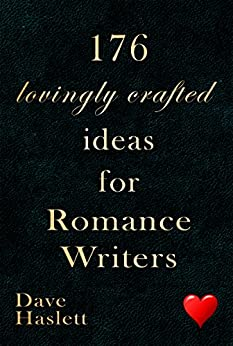 176 Lovingly Crafted Ideas for Romance Writers by [Haslett, Dave]