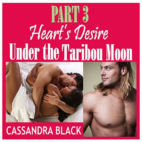 Heart's Desire (PART 3): Under the Taribou Moon (Multicultural Romance)