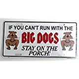 "If You Can't Run With The Big Dogs Stay On The Porch 6"" x 12\"" Embossed Aluminum License Plate"