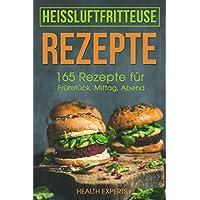 Heissluftfritteuse Rezepte: 165 Rezepte für Frühstück, Mittag, Abend, Dessert