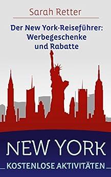 NEW YORK: KOSTENLOSE AKTIVITÄTEN  Der New York-Reiseführer: Werbegeschenke und Rabatte: Der beste Leitfaden für freies und ermäßigtes Essen, Unterkünfte, ... Sightseeing, Freizeitaktivitäten, Sehe by [Retter, Sarah]