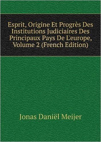 Livres Esprit, Origine Et ProgrÚs Des Institutions Judiciaires Des Principaux Pays De L'europe, Volume 2 (French Edition) epub pdf