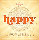 Happy (mini edition): Secrets to Happiness from the Cultures of the World (Lonely Planet)