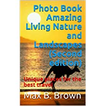 Photo Book Amazing Living Nature and Landscapes (Second edition): Unique places for the best travel
