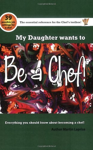 Download My Daughter Wants to be a Chef!: Everything You Should Know About Becoming a Chef! PDF