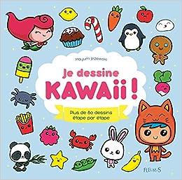 Amazon Fr Je Dessine Kawaii Plus De 80 Dessins Etape