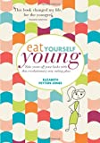 Eat Yourself Young: Take Years Off Your Looks with This Revolutionary New Eating Plan by Elizabeth Peyton-Jones (December 19, 2011) Paperback