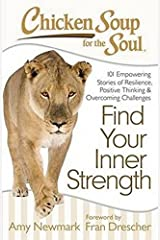 Chicken Soup for the Soul: Find Your Inner Strength: 101 Empowering Stories of Resilience, Positive Thinking, and Overcoming Challenges Paperback