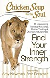 img - for Chicken Soup for the Soul: Find Your Inner Strength: 101 Empowering Stories of Resilience, Positive Thinking, and Overcoming Challenges book / textbook / text book
