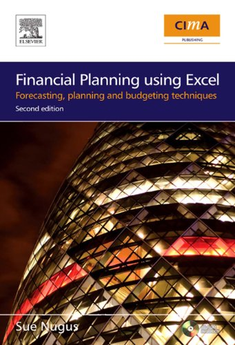 Download Financial Planning Using Excel: Forecasting, Planning and Budgeting Techniques (CIMA Exam Support Books) Pdf
