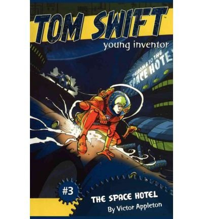 [ THE SPACE HOTEL (TOM SWIFT, YOUNG INVENTOR #03) ] By Appleton, Victor, II ( Author) 2006 [ Paperback ]