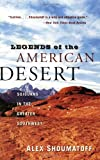 Legends of the American Desert, Alex Shoumatoff and Alfred A. Knopf Publishers Staff, 0060977698