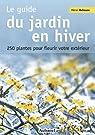 Le guide du jardin en hiver : 250 plantes pour fleurir votre extérieur par Cabrol