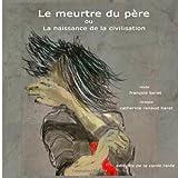 Le Meurtre du Père Ou la Naissance de la Civilisation, François Baret, 1495934888