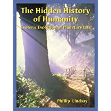 The Hidden History of Humanity I: Esoteric Evolution of Planetary Life by Phillip Lindsay (2007-01-15)