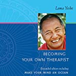 Becoming Your Own Therapist and Make Your Mind an Ocean | Lama Thubten Yeshe,Nicholas Ribush - editor