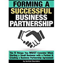 Forming a Successful Business Partnership: The 9 Things You MUST Consider When Starting a Small Business with a Partner and Creating a Business Partnership Agreement