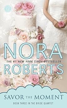 Savor the Moment (Bride Quartet Book 3) by [Roberts, Nora]