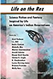 Life on the Rez: Science Fiction and Fantasy Inspired by Life on America's Indian Reservations