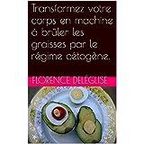 Transformieren votre corps en machine à brûler les graisses par le régime cétogène. (French Edition)