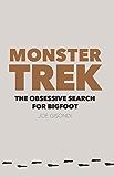 Monster Trek: The Obsessive Search for Bigfoot