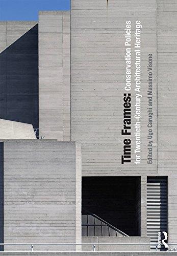 Time Frames: Conservation Policies for Twentieth-Century Architectural Heritage por Ugo Carughi,Massimo Visone