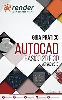 Guia Prático de AutoCAD: Básico 2D e 3D - Versão 2018 por [Cursos, Render, Rodrigues de Souza, Rosenilda]