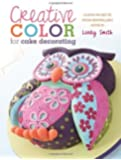 Creative Color for Cake Decorating: 20 New Projects from Bestselling Author Lindy Smith by Smith, Lindy (2013) Paperback