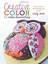 BY Smith, Lindy ( Author ) [ CREATIVE COLOUR FOR CAKE DECORATING: 20 NEW PROJECTS ] Aug-2013 [ Paperback ]