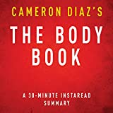 The Body Book by Cameron Diaz: The Law of Hunger, the Science of Strength, and Other Ways to Love Your Amazing Body, a 30-Minute Summary