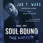 Soul Bound: The Warrior: Soul Bound Series, Book 1 | Jas T. Ward