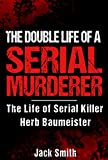 The Double Life of a Serial Murderer: The Life of Serial Killer Herb Baumeister