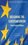 Designing the European Union : From Paris to Lisbon, , 0230367763