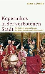 Kopernikus in der Verbotenen Stadt: Wie der Jesuit Johannes Schreck das Wissen der Ketzer nach China brachte